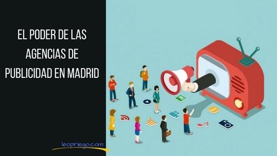 El Poder De Las Agencias De Publicidad En Madrid Leo Priego